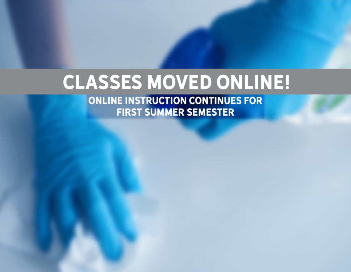 CLASSES MOVED ONLINE! ONLINE INSTRUCTION CONTINUES FOR FIRST SUMMER SEMESTER