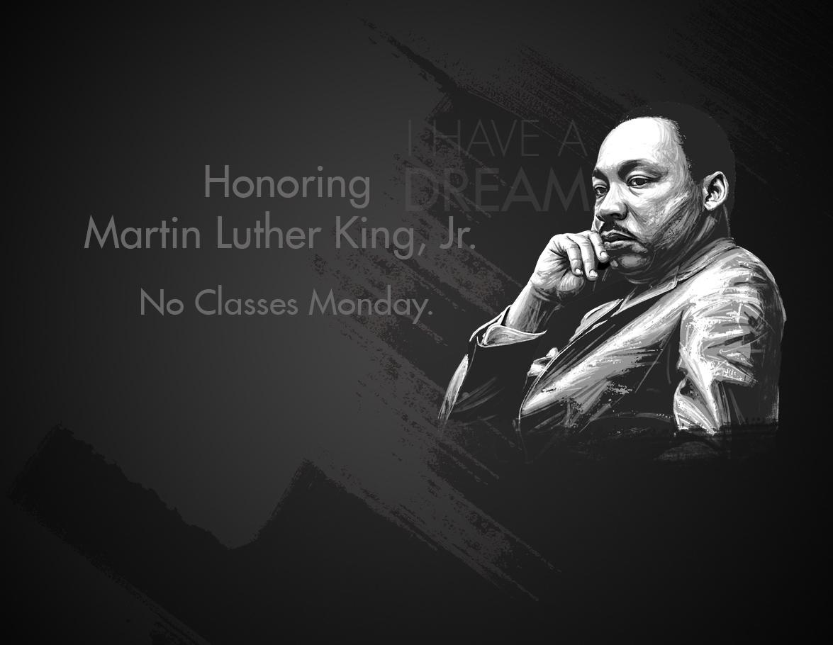 Honoring Martin Luther King, Jr. No Classes Monday